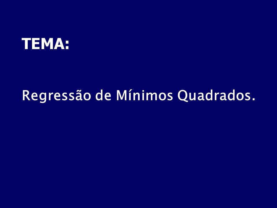TEMA: Regressão de Mínimos Quadrados.