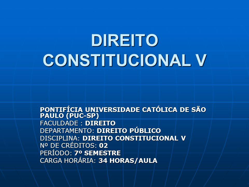 DIREITO CONSTITUCIONAL V PONTIFÍCIA UNIVERSIDADE CATÓLICA DE SÃO PAULO (PUC-SP) FACULDADE : DIREITO DEPARTAMENTO: DIREITO PÚBLICO DISCIPLINA: DIREITO