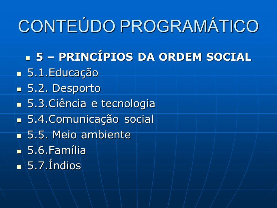 CONTEÚDO PROGRAMÁTICO 5 – PRINCÍPIOS DA ORDEM SOCIAL 5 – PRINCÍPIOS DA ORDEM SOCIAL 5.1.Educação 5.1.Educação 5.2. Desporto 5.2. Desporto 5.3.Ciência