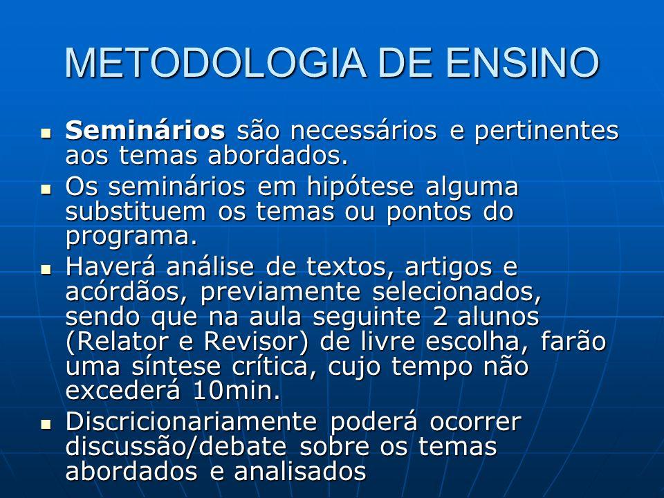 METODOLOGIA DE ENSINO Seminários são necessários e pertinentes aos temas abordados. Seminários são necessários e pertinentes aos temas abordados. Os s