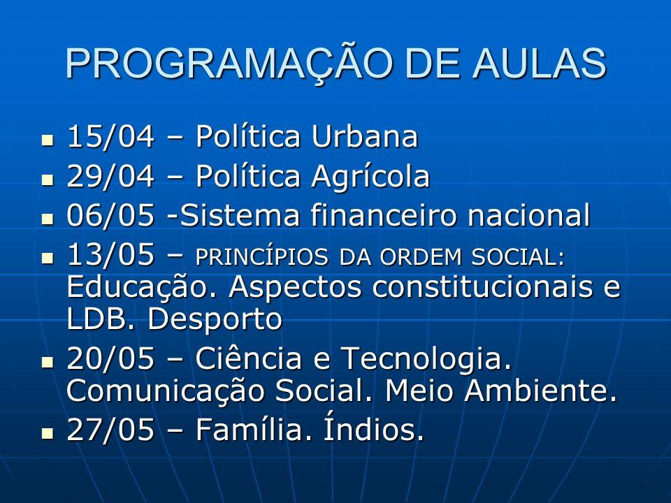 PROGRAMAÇÃO DE AULAS 15/04 – Política Urbana 15/04 – Política Urbana 29/04 – Política Agrícola 29/04 – Política Agrícola 06/05 -Sistema financeiro nac