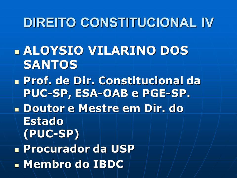 DIREITO CONSTITUCIONAL IV ALOYSIO VILARINO DOS SANTOS ALOYSIO VILARINO DOS SANTOS Prof. de Dir. Constitucional da PUC-SP, ESA-OAB e PGE-SP. Prof. de D