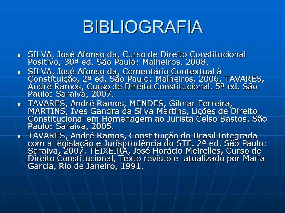 BIBLIOGRAFIA SILVA, José Afonso da, Curso de Direito Constitucional Positivo, 30ª ed. São Paulo: Malheiros. 2008. SILVA, José Afonso da, Curso de Dire