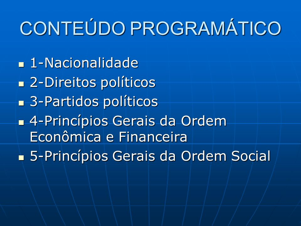 CONTEÚDO PROGRAMÁTICO 1-Nacionalidade 1-Nacionalidade 2-Direitos políticos 2-Direitos políticos 3-Partidos políticos 3-Partidos políticos 4-Princípios