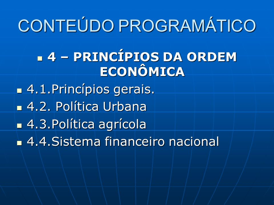 CONTEÚDO PROGRAMÁTICO 4 – PRINCÍPIOS DA ORDEM ECONÔMICA 4 – PRINCÍPIOS DA ORDEM ECONÔMICA 4.1.Princípios gerais. 4.1.Princípios gerais. 4.2. Política