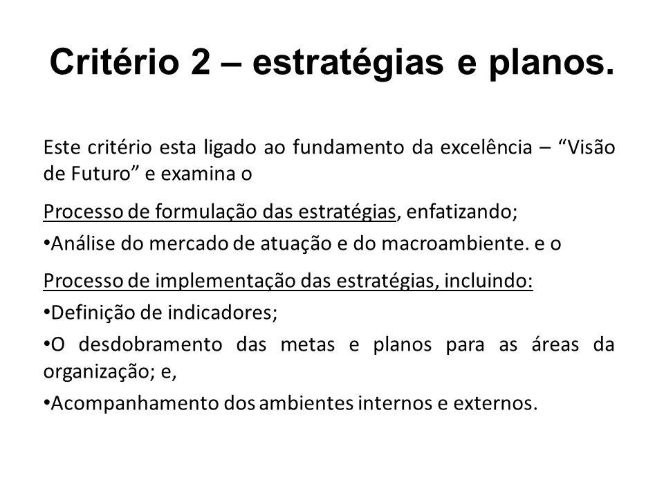 Critério 2 – estratégias e planos. Este critério esta ligado ao fundamento da excelência – Visão de Futuro e examina o Processo de formulação das estr