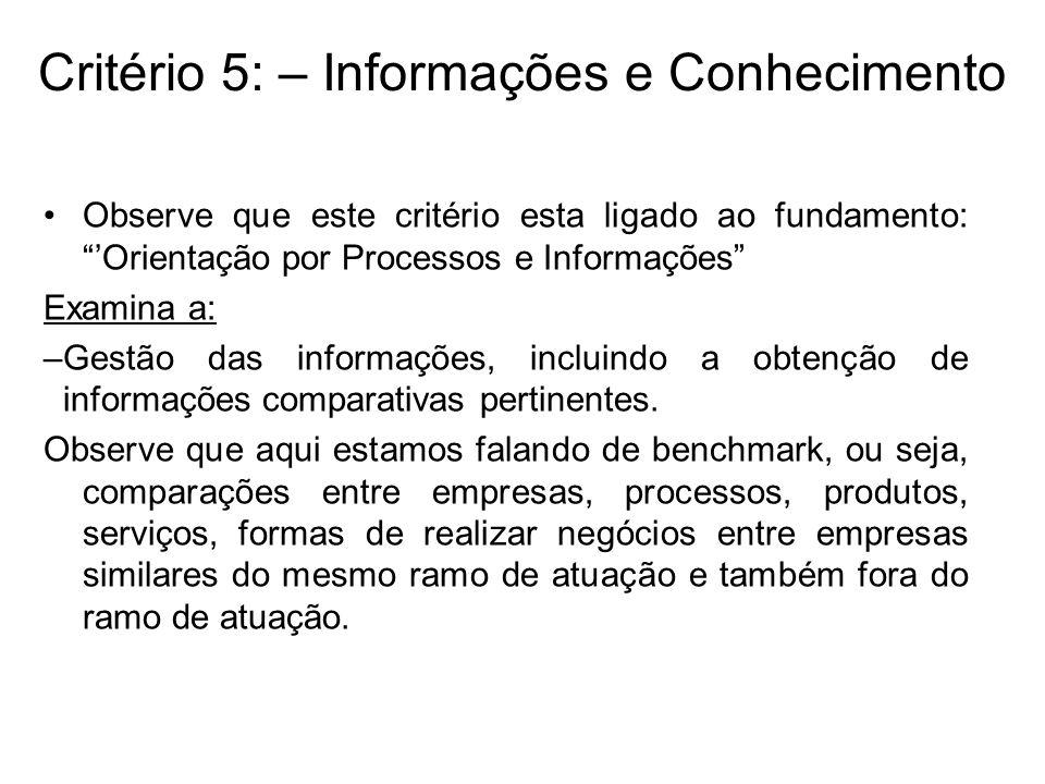 Critério 5: – Informações e Conhecimento Observe que este critério esta ligado ao fundamento: Orientação por Processos e Informações Examina a: –Gestã