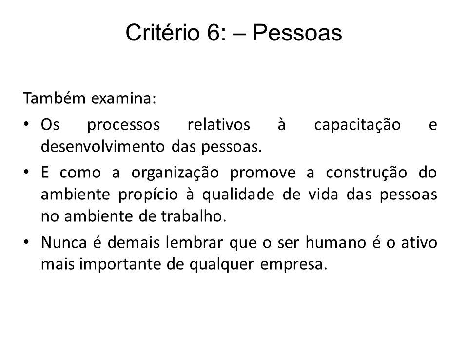 Critério 6: – Pessoas Também examina: Os processos relativos à capacitação e desenvolvimento das pessoas. E como a organização promove a construção do