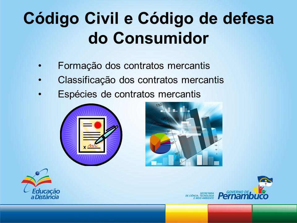 Código Civil e Código de defesa do Consumidor Formação dos contratos mercantis Classificação dos contratos mercantis Espécies de contratos mercantis