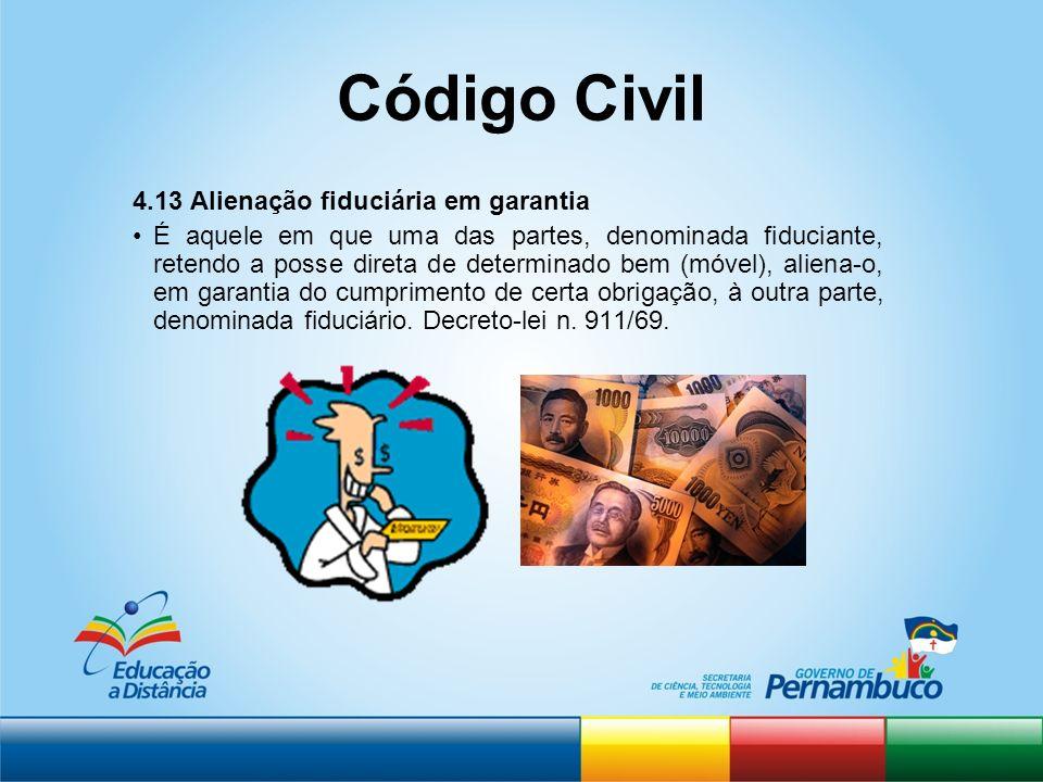 Código Civil 4.13 Alienação fiduciária em garantia É aquele em que uma das partes, denominada fiduciante, retendo a posse direta de determinado bem (m