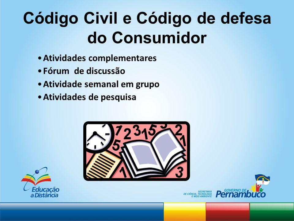 Código Civil e Código de defesa do Consumidor Atividades complementares Fórum de discussão Atividade semanal em grupo Atividades de pesquisa
