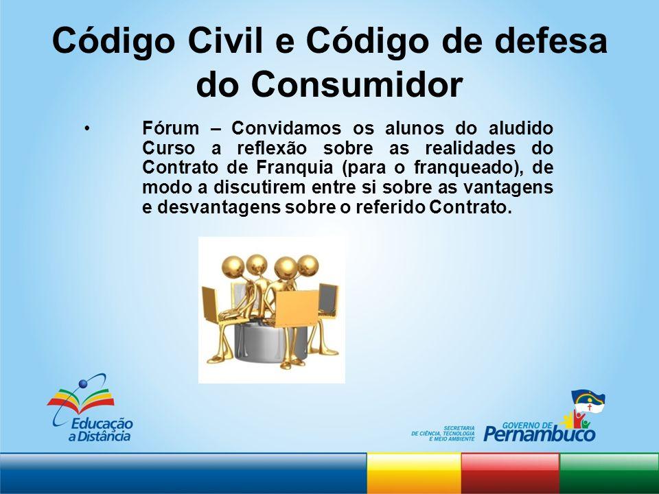 Código Civil e Código de defesa do Consumidor Fórum – Convidamos os alunos do aludido Curso a reflexão sobre as realidades do Contrato de Franquia (pa