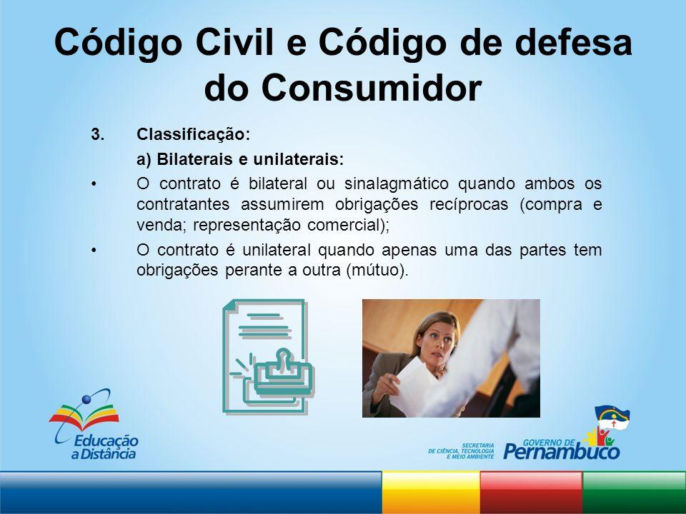 Código Civil e Código de defesa do Consumidor 3.Classificação: a) Bilaterais e unilaterais: O contrato é bilateral ou sinalagmático quando ambos os co