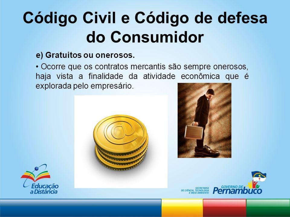 Código Civil e Código de defesa do Consumidor e) Gratuitos ou onerosos. Ocorre que os contratos mercantis são sempre onerosos, haja vista a finalidade