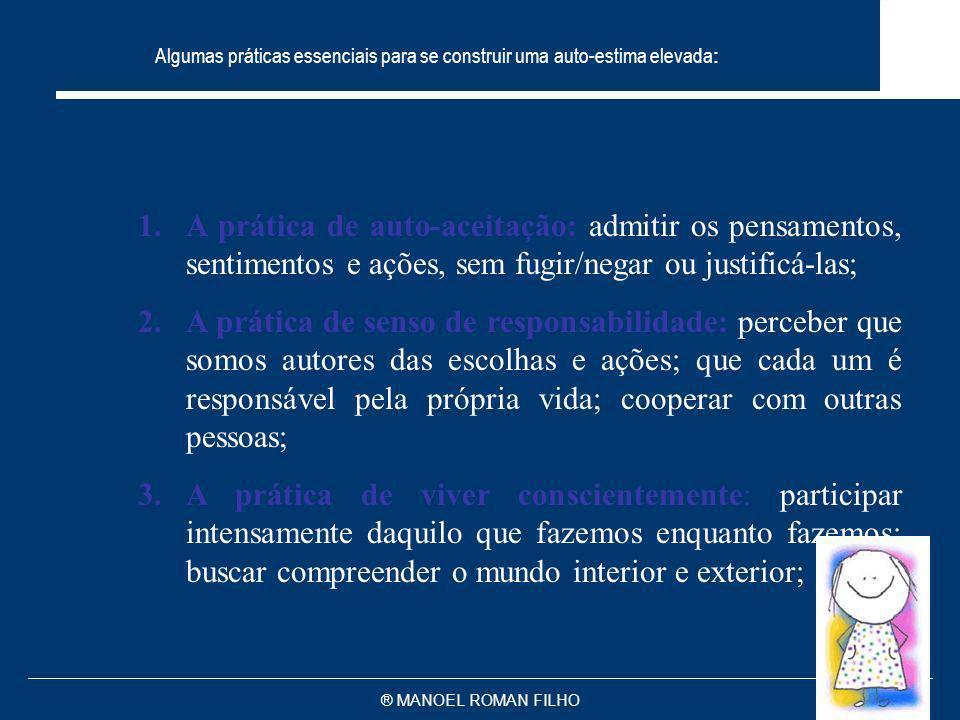 ® MANOEL ROMAN FILHO Algumas práticas essenciais para se construir uma auto-estima elevada : 1.A prática de auto-aceitação: admitir os pensamentos, se