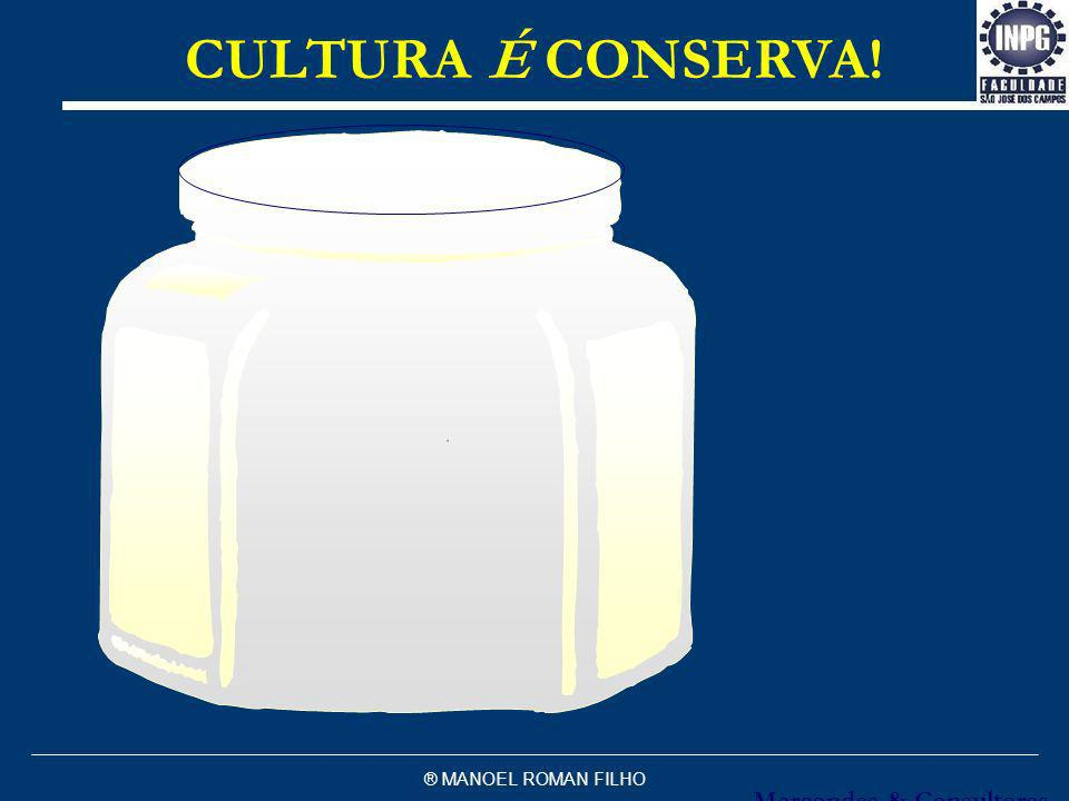 ® MANOEL ROMAN FILHO CULTURA É CONSERVA! Marcondes & Consultores