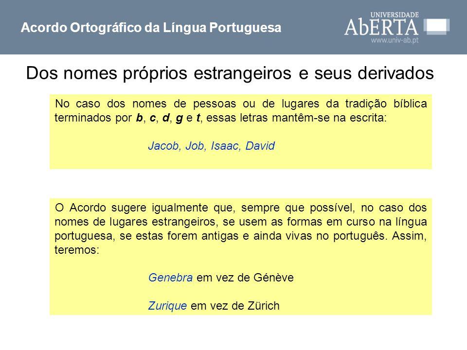 Acordo Ortográfico da Língua Portuguesa No caso dos nomes de pessoas ou de lugares da tradição bíblica terminados por b, c, d, g e t, essas letras man