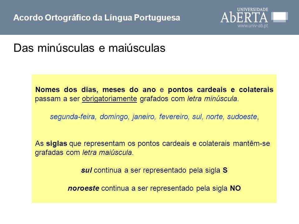 Das minúsculas e maiúsculas Acordo Ortográfico da Língua Portuguesa Nomes dos dias, meses do ano e pontos cardeais e colaterais passam a ser obrigator