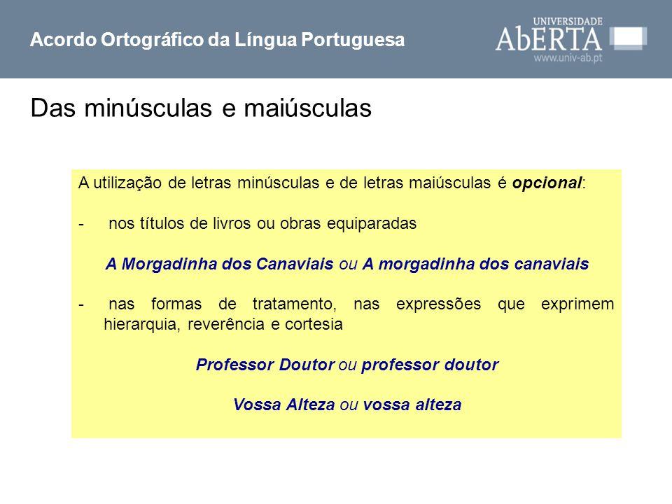 Acordo Ortográfico da Língua Portuguesa A utilização de letras minúsculas e de letras maiúsculas é opcional: - nos títulos de livros ou obras equipara