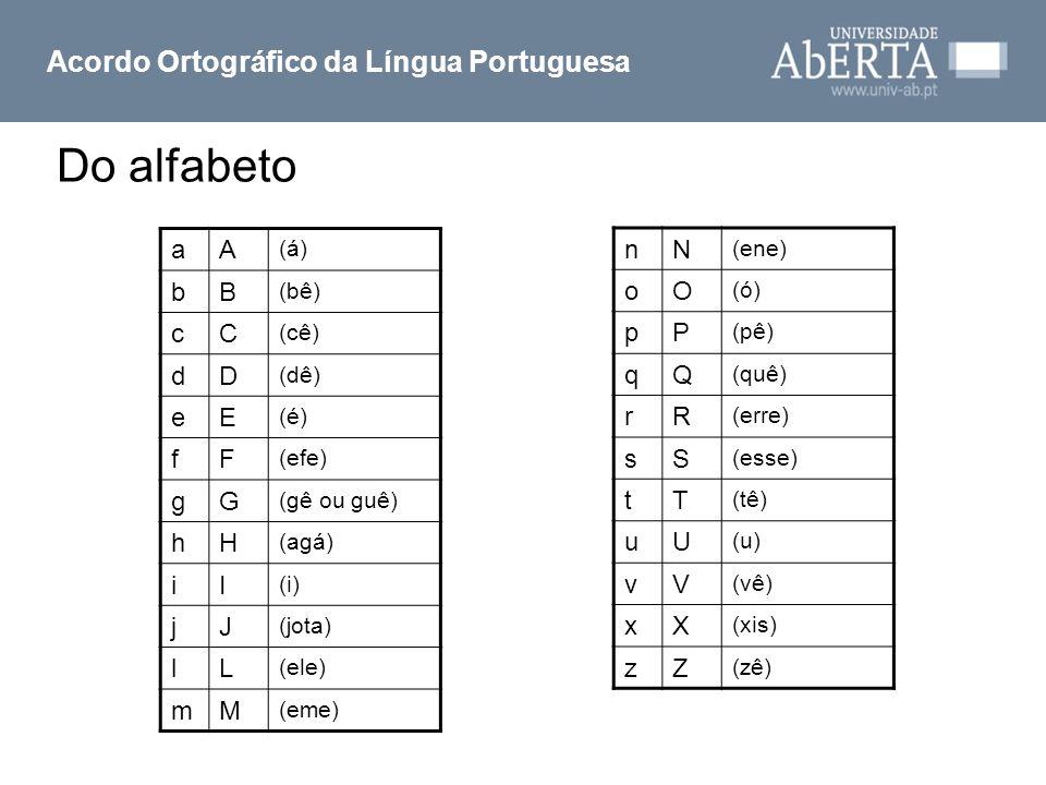 Do alfabeto Acordo Ortográfico da Língua Portuguesa aA (á) bB (bê) cC (cê) dD (dê) eE (é) fF (efe) gG (gê ou guê) hH (agá) iI (i) jJ (jota) lL (ele) m