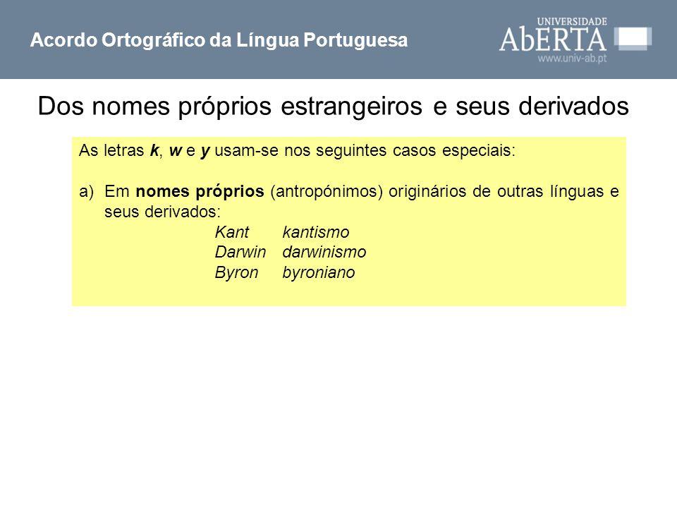 Acordo Ortográfico da Língua Portuguesa As letras k, w e y usam-se nos seguintes casos especiais: a)Em nomes próprios (antropónimos) originários de ou