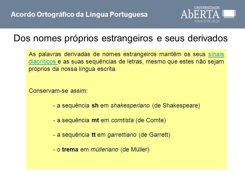 Acordo Ortográfico da Língua Portuguesa As palavras derivadas de nomes estrangeiros mantêm os seus sinais diacríticos e as suas sequências de letras,