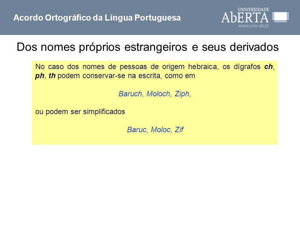 Acordo Ortográfico da Língua Portuguesa No caso dos nomes de pessoas de origem hebraica, os dígrafos ch, ph, th podem conservar-se na escrita, como em
