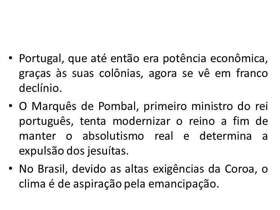 Portugal, que até então era potência econômica, graças às suas colônias, agora se vê em franco declínio. O Marquês de Pombal, primeiro ministro do rei