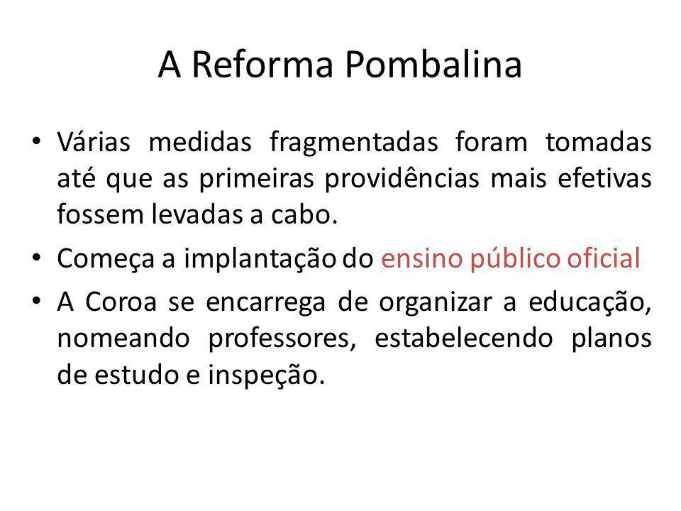 A Reforma Pombalina Várias medidas fragmentadas foram tomadas até que as primeiras providências mais efetivas fossem levadas a cabo. Começa a implanta