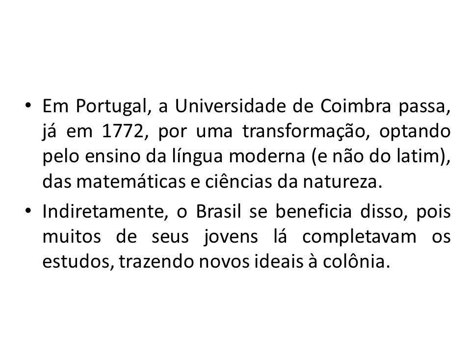 Em Portugal, a Universidade de Coimbra passa, já em 1772, por uma transformação, optando pelo ensino da língua moderna (e não do latim), das matemátic
