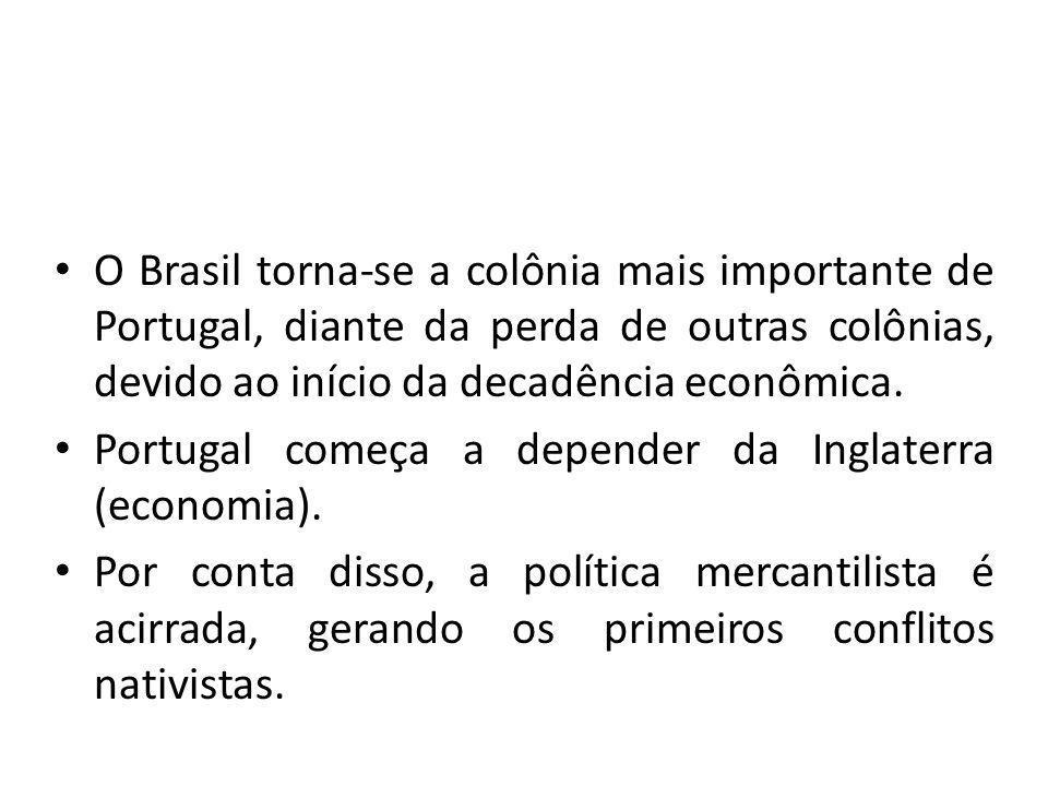 O Brasil torna-se a colônia mais importante de Portugal, diante da perda de outras colônias, devido ao início da decadência econômica. Portugal começa