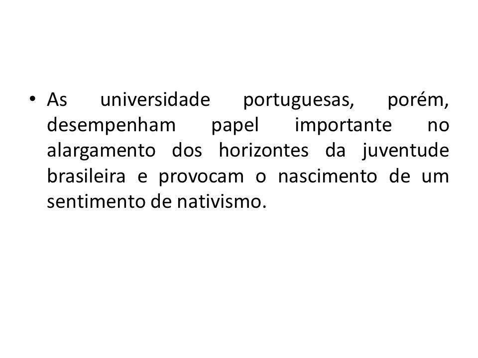 As universidade portuguesas, porém, desempenham papel importante no alargamento dos horizontes da juventude brasileira e provocam o nascimento de um s