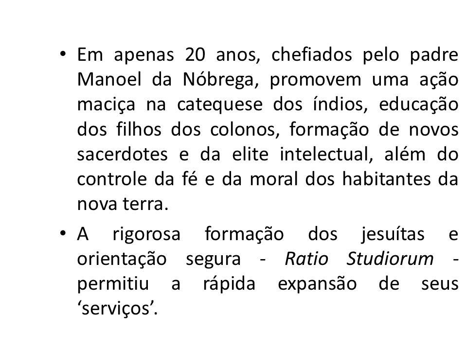 Em apenas 20 anos, chefiados pelo padre Manoel da Nóbrega, promovem uma ação maciça na catequese dos índios, educação dos filhos dos colonos, formação