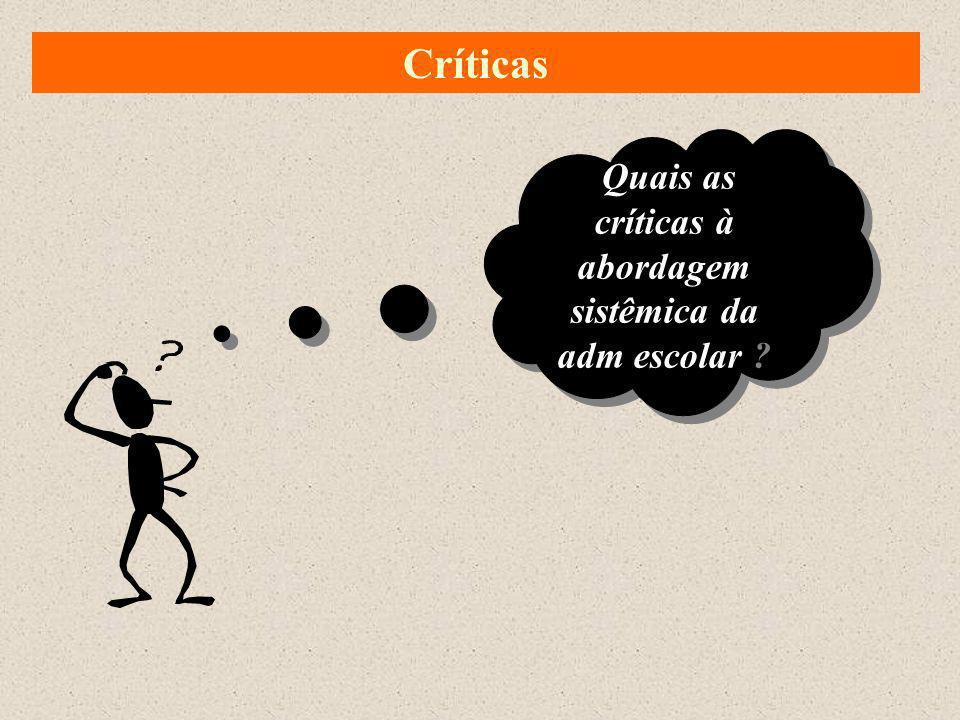 Críticas Quais as críticas à abordagem sistêmica da adm escolar ?