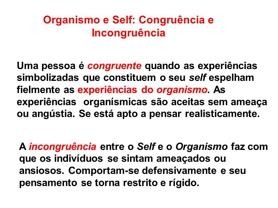 Uma pessoa é congruente quando as experiências simbolizadas que constituem o seu self espelham fielmente as experiências do organismo.