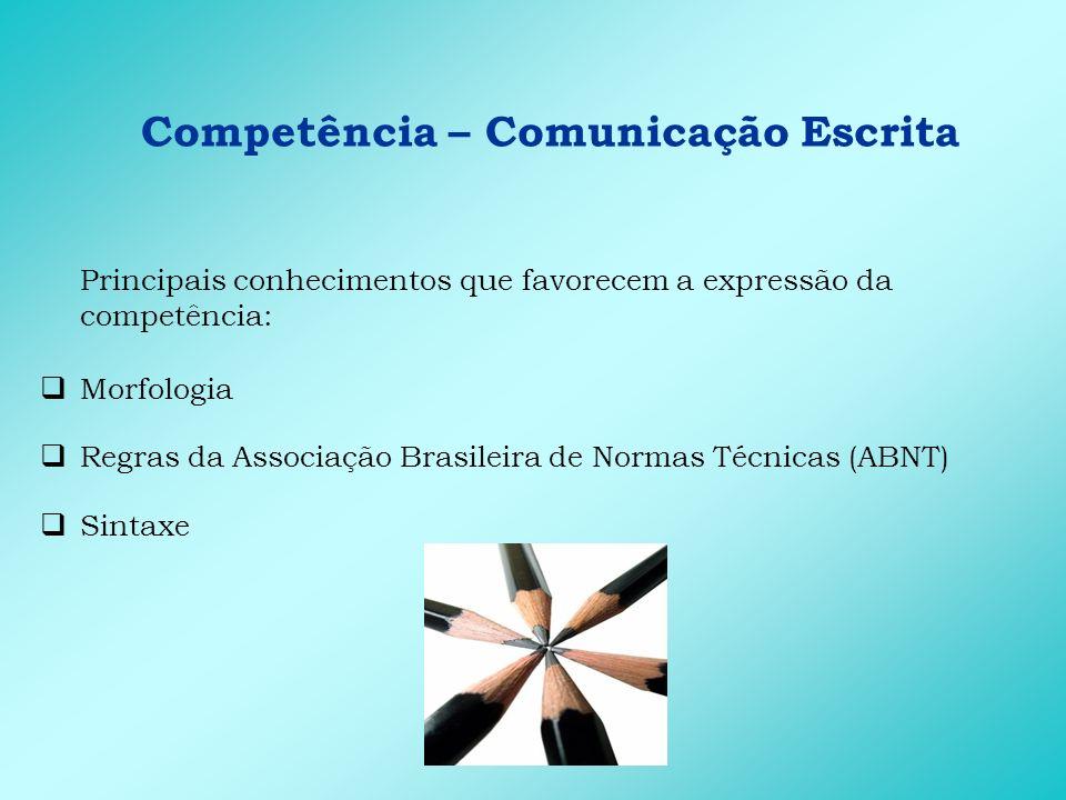 Competência – Comunicação Escrita Principais habilidades que favorecem a expressão da competência: Capacidade de selecionar informações Habilidade de argumentar Habilidade de interpretar textos