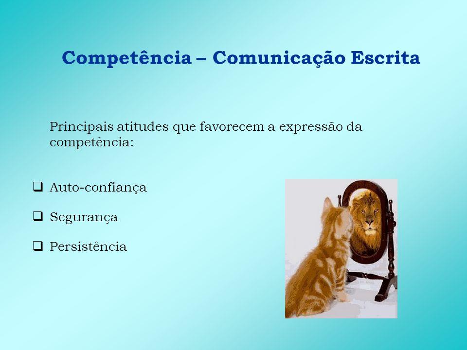 Competência – Comunicação Escrita Principais comportamentos de entrega: Define a quem se destina o texto É objetivo na escrita Escolhe as melhores palavras para compor a frase