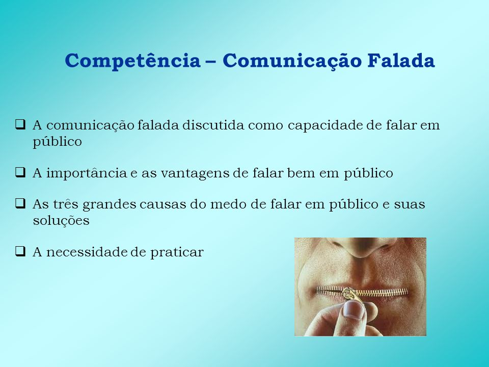 Competência – Comunicação Falada Principais conhecimentos que favorecem a expressão da competência: A arte de contar histórias Conhecimento sobre o tema a apresentar Técnicas de apresentação