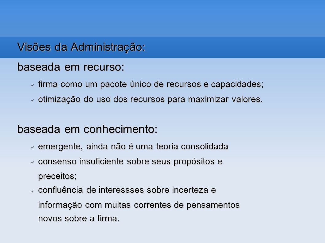 Visões da Administração: baseada em recurso: firma como um pacote único de recursos e capacidades; firma como um pacote único de recursos e capacidade