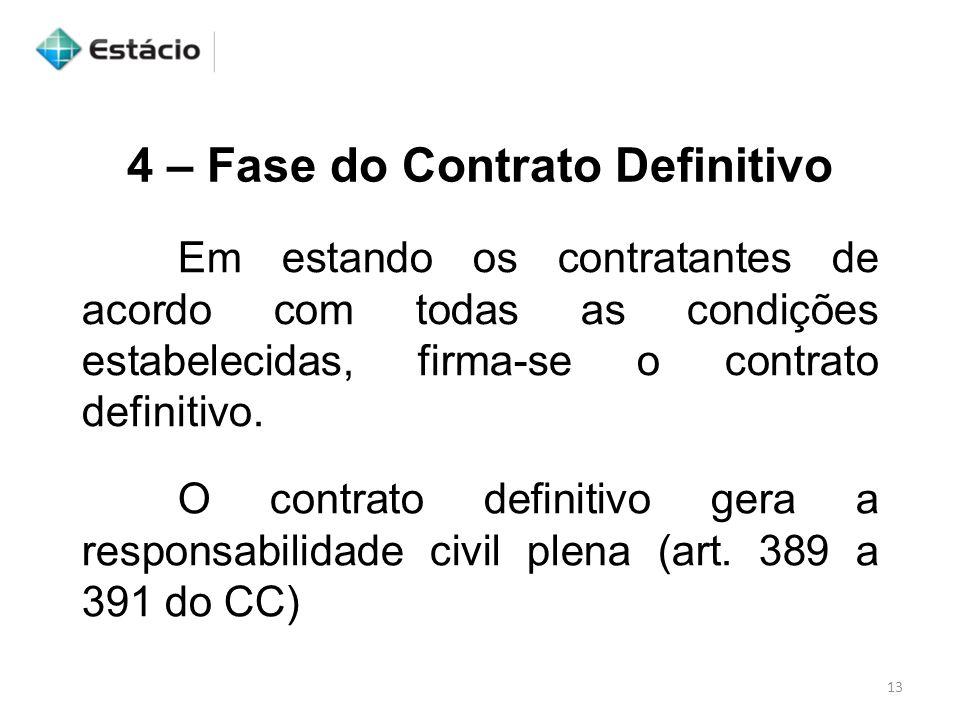 4 – Fase do Contrato Definitivo Em estando os contratantes de acordo com todas as condições estabelecidas, firma-se o contrato definitivo. O contrato