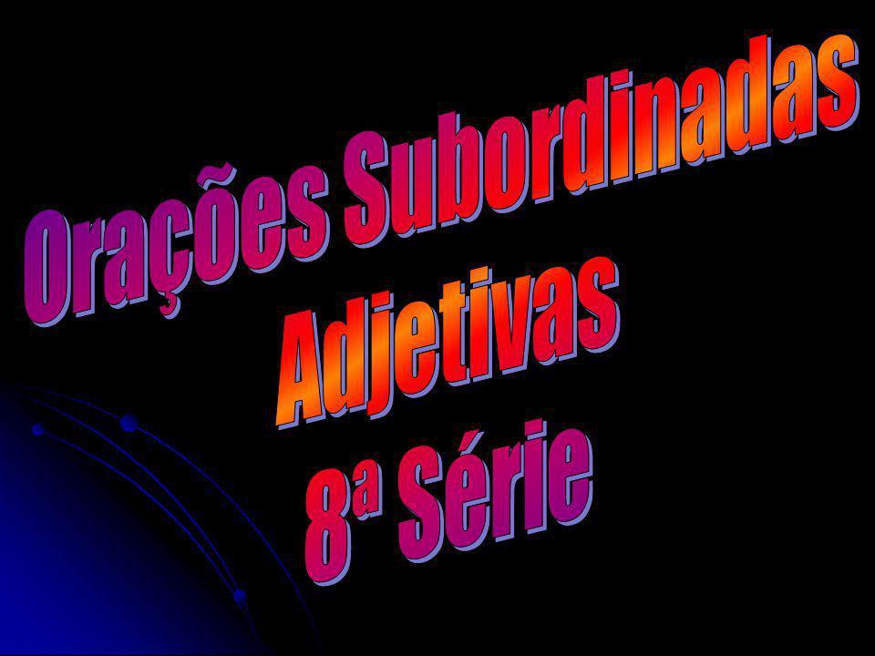 As orações Subordinadas Adjetivas são, como já definimos, aquelas que exercem a função sintática de adjunto adnominal, própria do adjetivo.