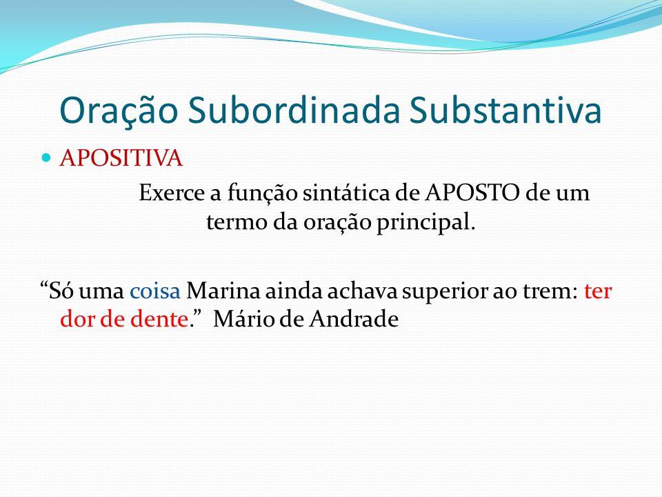 Oração Subordinada Substantiva APOSITIVA Exerce a função sintática de APOSTO de um termo da oração principal. Só uma coisa Marina ainda achava superio