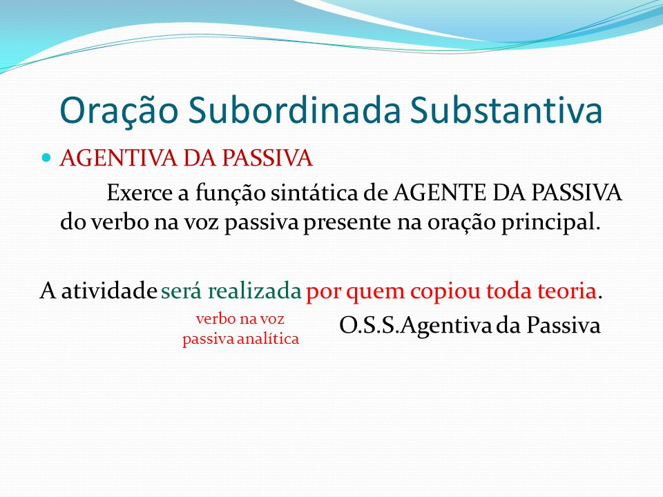 Oração Subordinada Substantiva AGENTIVA DA PASSIVA Exerce a função sintática de AGENTE DA PASSIVA do verbo na voz passiva presente na oração principal