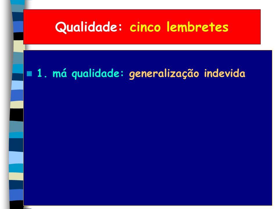 Qualidade: o que é isso? senso comum: todos queremos qualidade x quantidade: números escola/empresa: projetos/valores igualdade/diferença: unidade/div