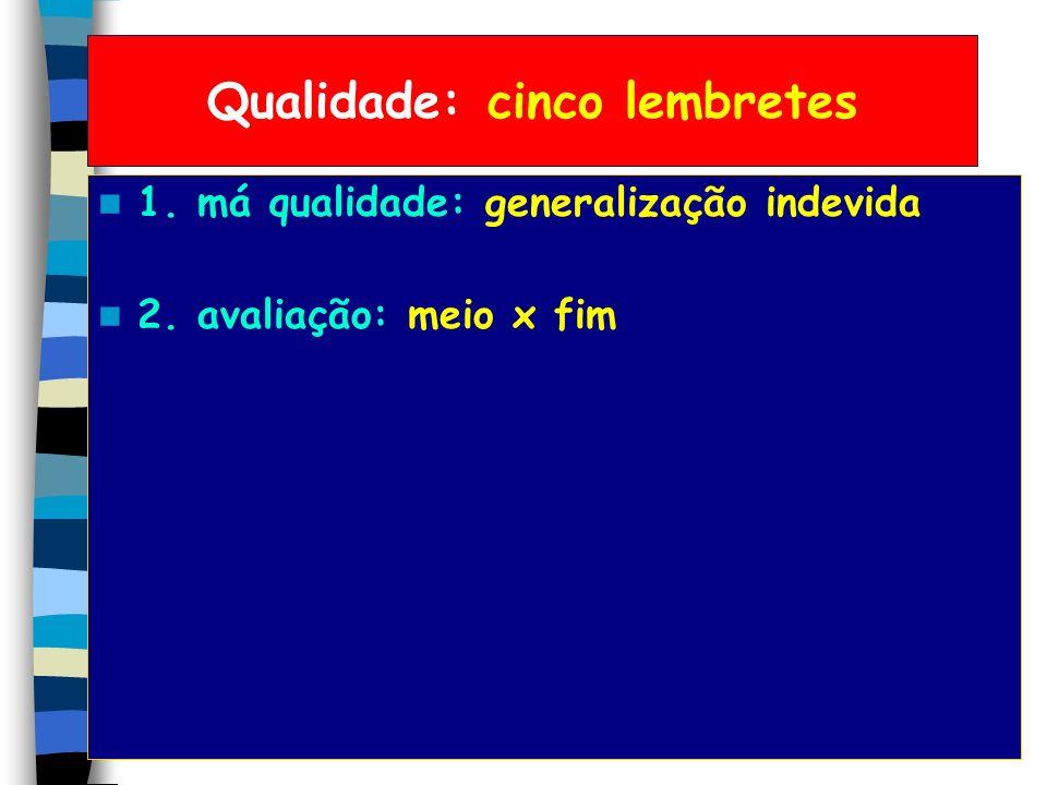 Qualidade: cinco lembretes 1. má qualidade: generalização indevida