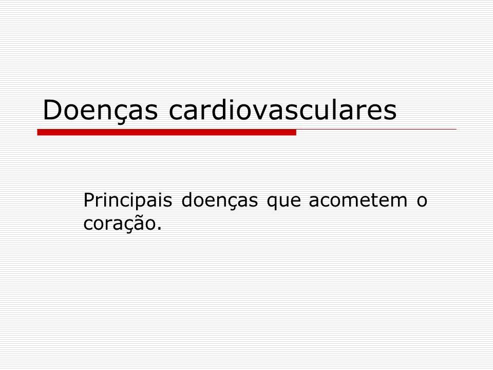 Doenças cardiovasculares Principais doenças que acometem o coração.