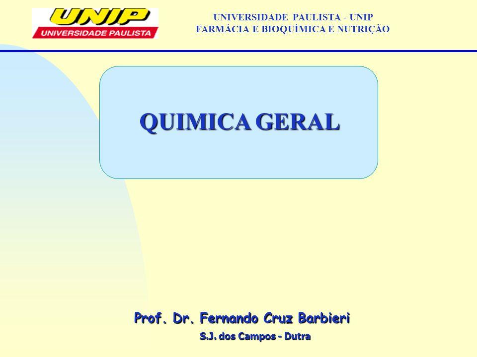 S.J. dos Campos - Dutra Prof. Dr. Fernando Cruz Barbieri UNIVERSIDADE PAULISTA - UNIP FARMÁCIA E BIOQUÍMICA E NUTRIÇÃO QUIMICA GERAL