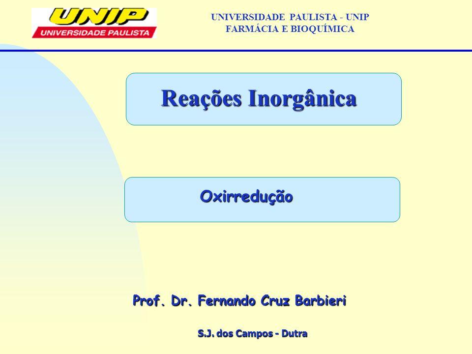 S.J. dos Campos - Dutra Prof. Dr. Fernando Cruz Barbieri UNIVERSIDADE PAULISTA - UNIP FARMÁCIA E BIOQUÍMICA Reações Inorgânica Oxirredução Oxirredução