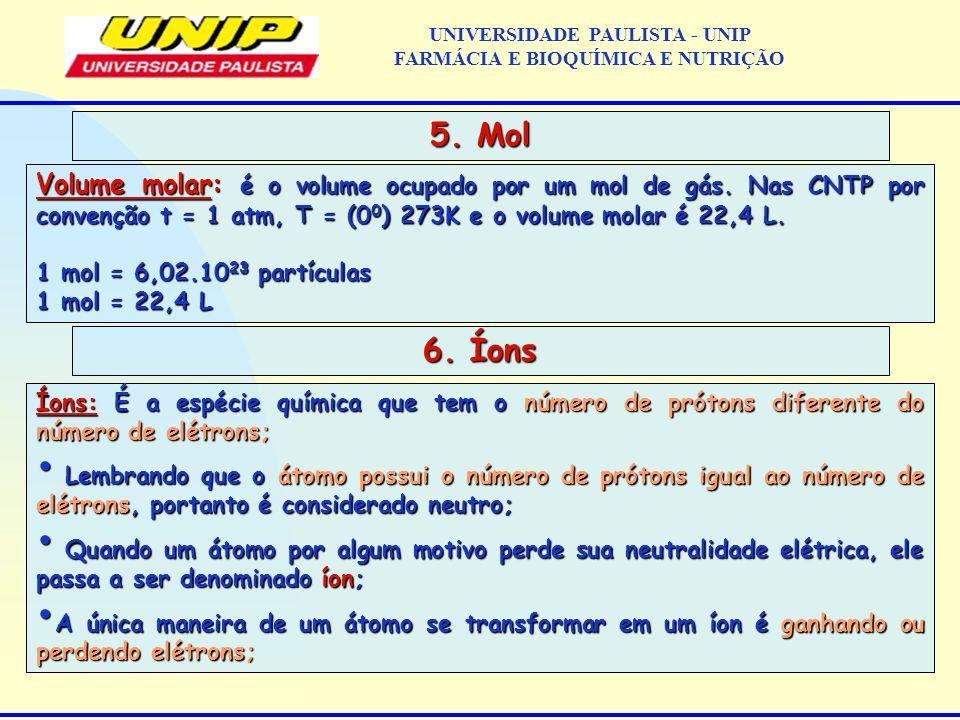 Volume molar: é o volume ocupado por um mol de gás. Nas CNTP por convenção t = 1 atm, T = (0 0 ) 273K e o volume molar é 22,4 L. 1 mol = 6,02.10 23 pa