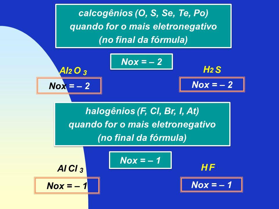 calcogênios (O, S, Se, Te, Po) quando for o mais eletronegativo (no final da fórmula) calcogênios (O, S, Se, Te, Po) quando for o mais eletronegativo